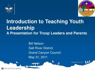 Introduction to Teaching Youth Leadership A Presentation for Troop Leaders and Parents