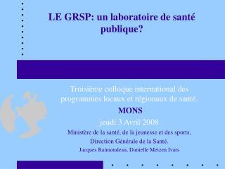 LE GRSP: un laboratoire de santé publique?