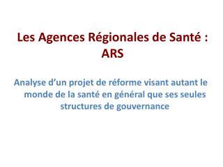 Les Agences Régionales de Santé :  ARS