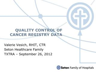 QUALITY CONTROL OF  CANCER REGISTRY DATA