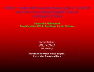 Dipresentasikan : WIJIYONO Mikrobiologi Mahasiswa Sekolah Pasca Sarjana Universitas Sumatera Utara