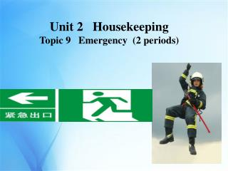 Unit 2   Housekeeping Topic 9   Emergency  (2 periods)