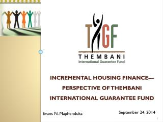 Incremental Housing Finance—Perspective of Thembani International Guarantee Fund