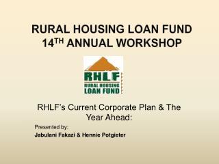 RURAL HOUSING LOAN FUND  14 th  ANNUAL WORKSHOP