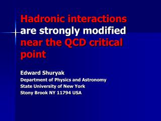 Hadronic interactions  are strongly modified  near the QCD critical point