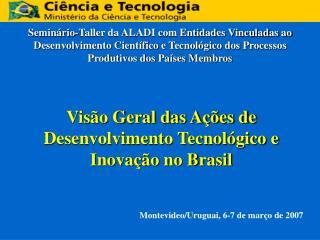 Visão Geral das Ações de Desenvolvimento Tecnológico e Inovação no Brasil
