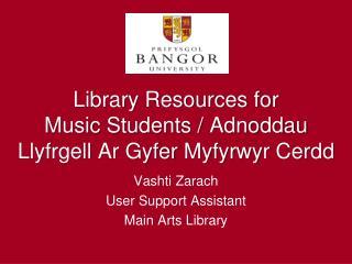 Library Resources for  Music Students /  Adnoddau Llyfrgell Ar Gyfer Myfyrwyr Cerdd