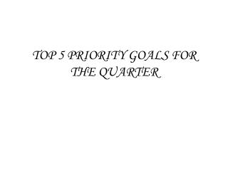 TOP 5 PRIORITY GOALS FOR THE QUARTER