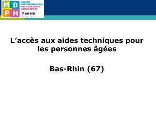 L'accès aux aides techniques pour les personnes âgées  Bas-Rhin (67)