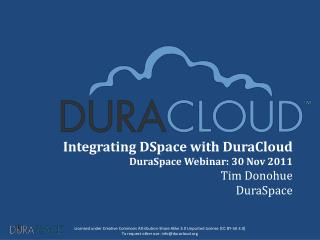 Integrating  DSpace  with  DuraCloud DuraSpace  Webinar: 30 Nov 2011 Tim Donohue DuraSpace
