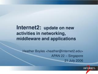 Internet2:   update on new activities in networking, middleware and applications