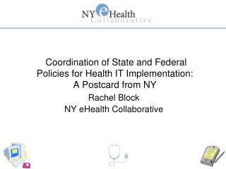 Coordination of State and Federal Policies for Health IT Implementation:  A Postcard from NY