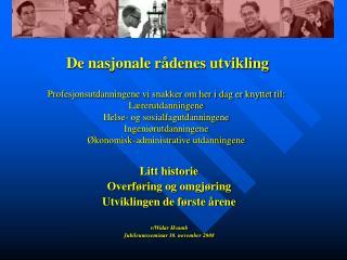 Litt historie Overføring og omgjøring Utviklingen de første årene v/Widar Hvamb