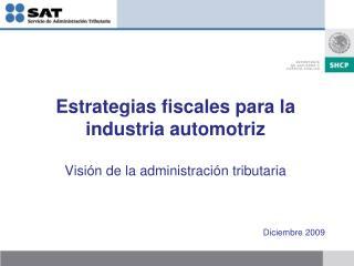 Estrategias fiscales para la industria automotriz Visión de la administración tributaria