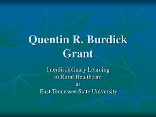Quentin R. Burdick Grant