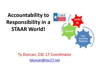 Accountability to Responsibility in a  STAAR World!