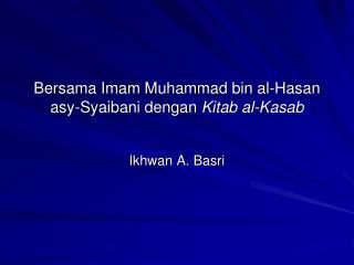 Bersama Imam Muhammad bin al-Hasan asy-Syaibani dengan  Kitab al-Kasab