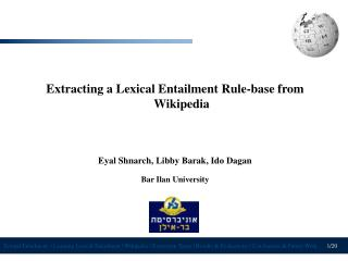 Extracting a Lexical Entailment Rule-base from Wikipedia Eyal Shnarch, Libby Barak, Ido Dagan
