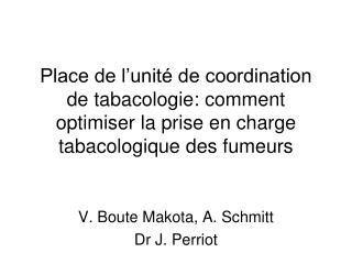 V. Boute Makota, A. Schmitt Dr J. Perriot