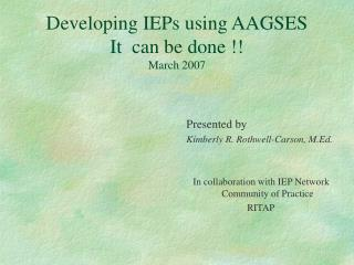 Developing IEPs using AAGSES It  can be done !! March 2007