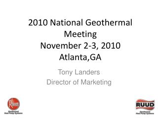 2010 National Geothermal Meeting November 2-3, 2010 Atlanta,GA