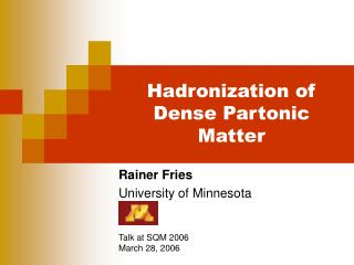 Hadronization of Dense Partonic Matter