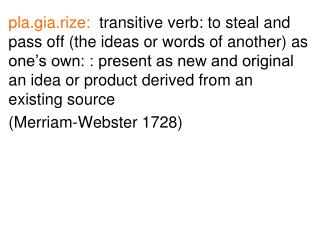 pla.gia.rize:   transitive verb: to take what isn't yours and tell everybody it is