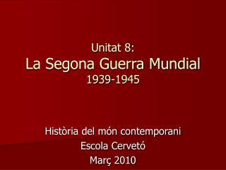 Unitat 8: La Segona Guerra Mundial 1939-1945