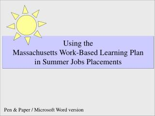 Using the  Massachusetts Work-Based Learning Plan  in Summer Jobs Placements