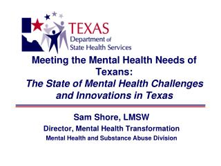 Sam Shore, LMSW Director, Mental Health Transformation Mental Health and Substance Abuse Division