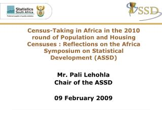Mr. Pali Lehohla Chair of the ASSD 09 February 2009