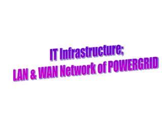 IT Infrastructure;  LAN & WAN Network of POWERGRID