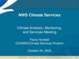 NWS Climate Services Climate Analysis, Monitoring,  and Services Meeting  Fiona Horsfall