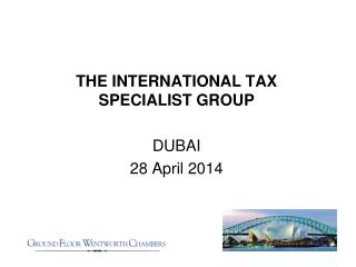 THE INTERNATIONAL TAX SPECIALIST GROUP  DUBAI 28 April 2014
