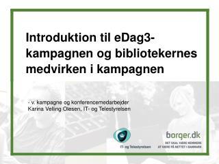 Introduktion til eDag3-kampagnen og bibliotekernes medvirken i kampagnen