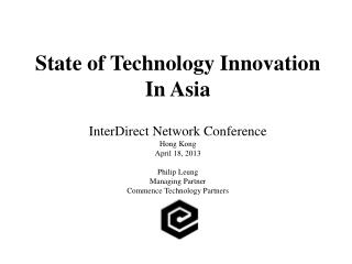 State of Technology Innovation In Asia InterDirect Network Conference Hong Kong April 18, 2013