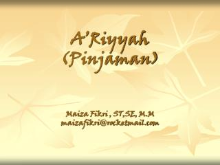 A'Riyyah (Pinjaman) Maiza Fikri , ST,SE, M.M maizafikri@rocketmail