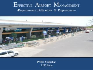 E FFECTIVE   A IRPORT    M ANAGEMENT -Requirements ,Difficulties  &  Preparedness-