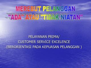 PELAYANAN PRIMA/ CUSTOMER SERVICE EXCELENCE (BERORIENTASI PADA KEPUASAN PELANGGAN )