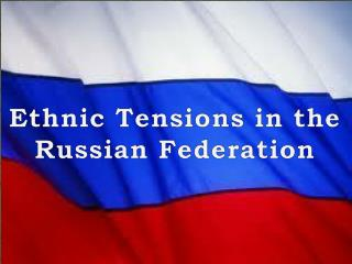 Ethnic Tensions in the  Russian  Federation