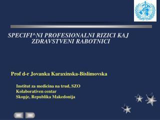 SPECIFI^NI PROFESIONALNI RIZICI KAJ ZDRAVSTVENI RABOTNICI Prof d-r Jovanka Karaxinska-Bislimovska