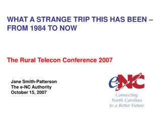 WHAT A STRANGE TRIP THIS HAS BEEN – FROM 1984 TO NOW The Rural Telecon Conference 2007