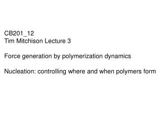CB201_12 Tim Mitchison Lecture 3 Force generation by polymerization dynamics