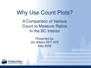 Why Use Count Plots  A Comparison of Various  Count to Measure Ratios In the BC Interior
