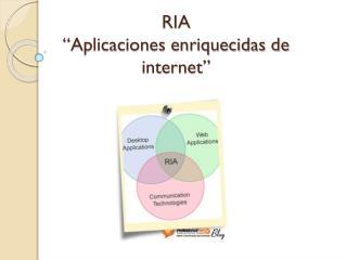 RIA �Aplicaciones enriquecidas de internet�