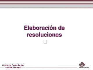 Elaboración de resoluciones