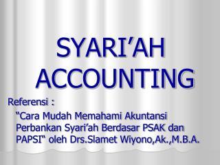 SYARI'AH ACCOUNTING Referensi :
