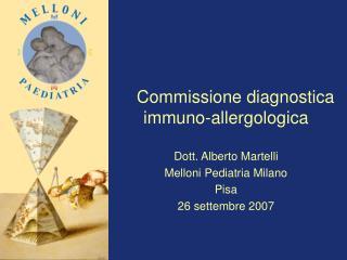 Commissione diagnostica  immuno-allergologica  Dott. Alberto Martelli Melloni Pediatria Milano