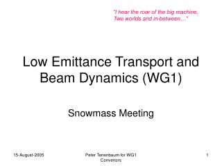 Low Emittance Transport and Beam Dynamics (WG1)