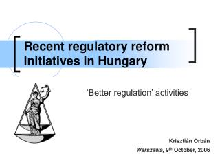 Recent regulatory reform  initiatives  in Hungary